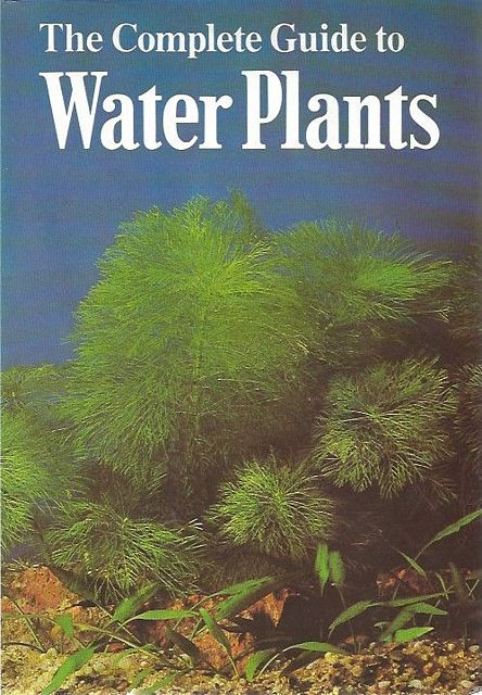 The Complete Guide to Water Plants.