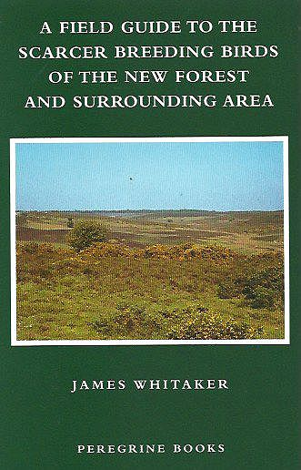 A Field Guide to the Scarcer Breeding Birds of the New Forest and Surrounding Area.