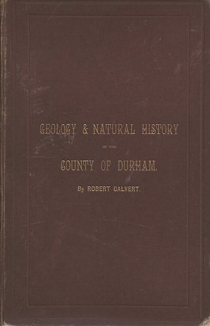 Notes on the Geology and Natural History of the County of Durham.