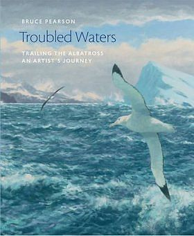 Troubled Waters. Trailing the Albatross, An Artist's Jouney.