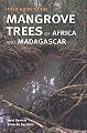 Field Guide to the Mangrove Trees of Africa and Madagascar.